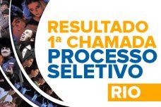 PROCESSO SELETIVO – RESULTADO RIO – 1ª CHAMADA