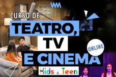 CURSO KIDS & TEEN DE TEATRO, TV E CINEMA - ONLINE 2021.2